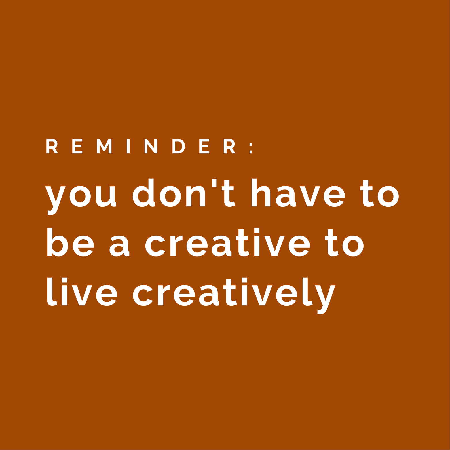 you don't have to be a creative to live creatively